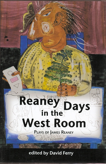 Image for REANEY DAYS IN THE WEST ROOM: PLAYS OF JAMES REANEY.