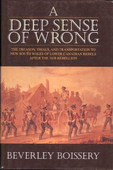 Image for A DEEP SENSE OF WRONG: THE TREASON, TRIALS, AND TRANSPORTATION TO NEW SOUTH WALES OF LOWER CANADIAN REBELS AFTER THE 1838 REBELLION.