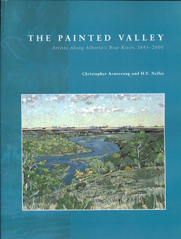 Image for THE PAINTED VALLEY: ARTISTS ALONG ALBERTA'S BOW RIVER, 1845-2000.