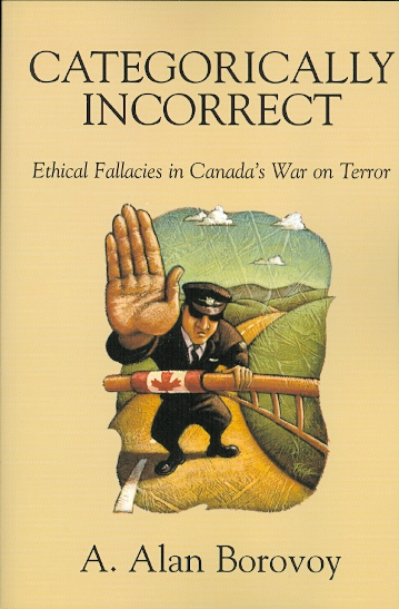 Image for CATEGORICALLY INCORRECT: ETHICAL FALLACIES IN CANADA'S WAR ON TERROR.