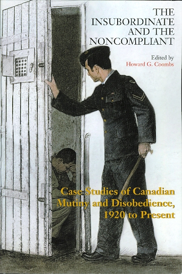 Image for THE INSUBORDINATE AND THE NONCOMPLIANT: CASE STUDIES OF CANADIAN MUTINY AND DISOBEDIENCE, 1920 TO PRESENT.