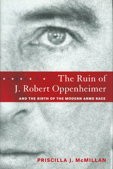 Image for THE RUIN OF J. ROBERT OPPENHEIMER AND THE BIRTH OF THE MODERN ARMS RACE.