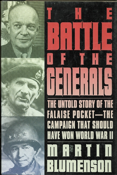 Image for THE BATTLE OF THE GENERALS: THE UNTOLD STORY OF THE FALAISE POCKET - THE CAMPAIGN THAT SHOULD HAVE WON WORLD WAR II.