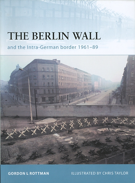 Image for THE BERLIN WALL AND THE INTRA-GERMAN BORDER 1961-89.  OSPREY FORTRESS SERIES 69.