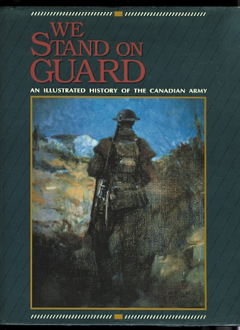 Image for WE STAND ON GUARD:  AN ILLUSTRATED HISTORY OF THE CANADIAN ARMY.