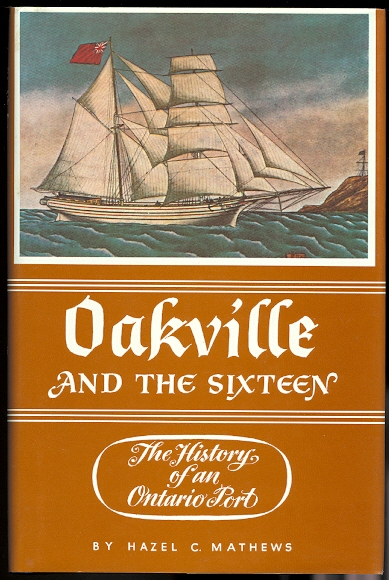Image for OAKVILLE AND THE SIXTEEN:  THE HISTORY OF AN ONTARIO PORT.