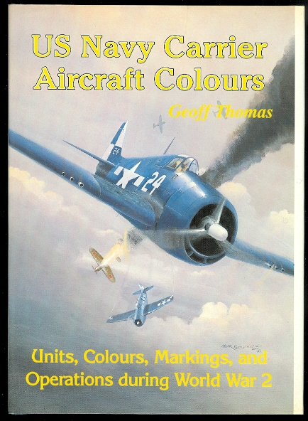 Image for US NAVY CARRIER AIRCRAFT COLOURS: UNITS, COLOURS AND MARKINGS OF US NAVY CARRIER-BORNE AIRCRAFT DURING THE SECOND WORLD WAR.