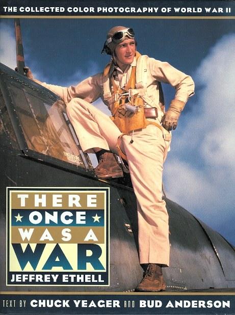 Image for THERE ONCE WAS A WAR: THE COLLECTED COLOR PHOTOGRAPHY OF WORLD WAR II.  FEATURING THE JEFFREY ETHELL COLLECTION OF WORLD WAR II COLOR PHOTOGRAPHY.
