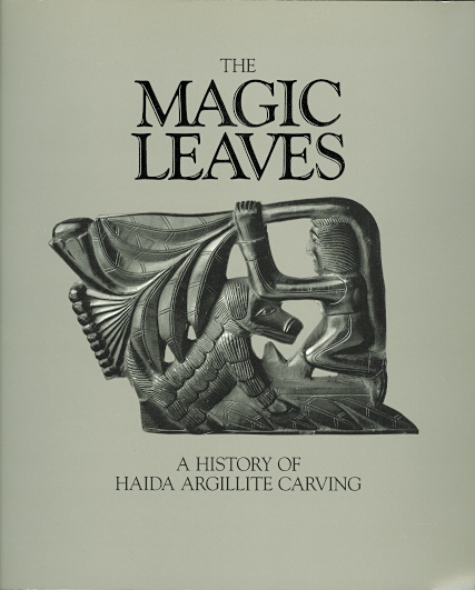 Image for THE MAGIC LEAVES: A HISTORY OF HAIDA ARGILLITE CARVING.