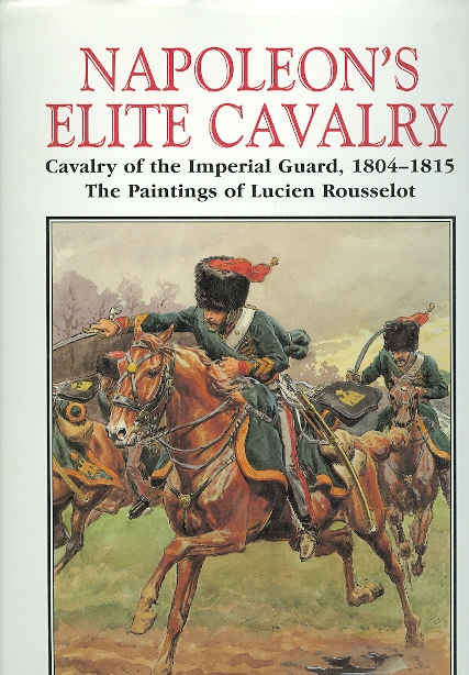 Image for NAPOLEON'S ELITE CAVALRY: CAVALRY OF THE IMPERIAL GUARD, 1804-1915.
