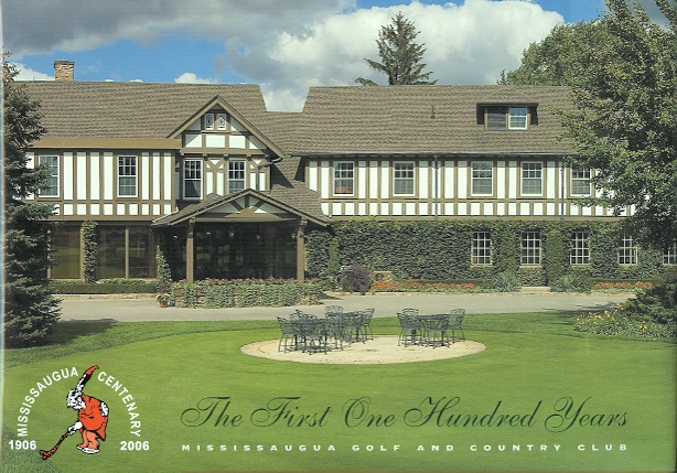 Image for THE FIRST ONE HUNDRED YEARS: MISSISSAUGUA GOLF AND COUNTRY CLUB.  (MISSISSAUGA)