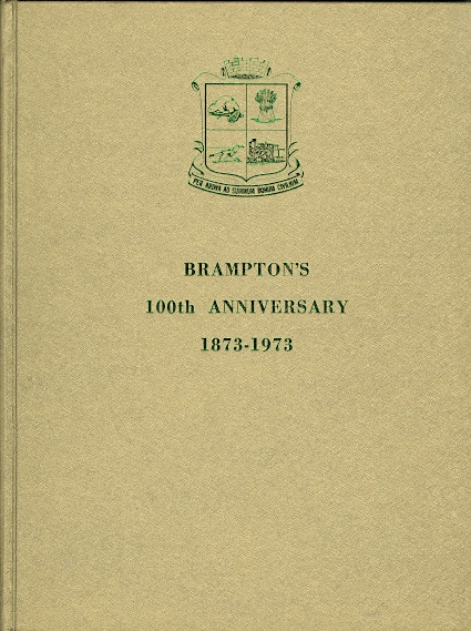 Image for BRAMPTON'S 100th ANNIVERSARY AS AN INCORPORATED TOWN 1873-1973.