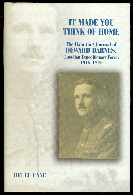 Image for IT MADE YOU THINK OF HOME. THE HAUNTING JOURNAL OF DEWARD BARNES, CANADIAN EXPEDITIONARY FORCE: 1916-1919.