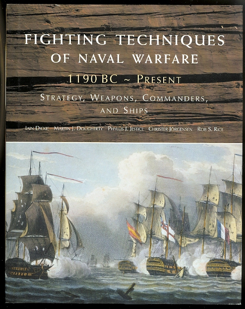 Image for FIGHTING TECHNIQUES OF NAVAL WARFARE, 1190 BC - PRESENT: STRATEGY, WEAPONS, COMMANDERS, AND SHIPS.