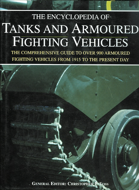 Image for THE ENCYCLOPEDIA OF TANKS AND ARMOURED FIGHTING VEHICLES.  THE COMPREHENSIVE GUIDE TO OVER 900 ARMOURED FIGHTING VEHICLES FROM 1915 TO THE PRESENT DAY.