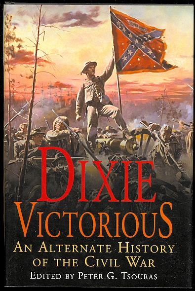 Image for DIXIE VICTORIOUS: AN ALTERNATE HISTORY OF THE CIVIL WAR.