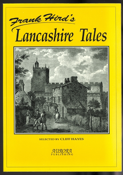 "Image for FRANK HIRD'S LANCASHIRE TALES.  (PREVIOUSLY PUBLISHED AS ""MORE STORIES OF OLD LANCASHIRE"".)"