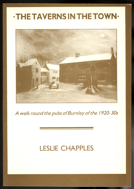 Image for THE TAVERNS IN THE TOWN: A WALK ROUND THE PUBS OF BURNLEY OF THE 1920-30s.