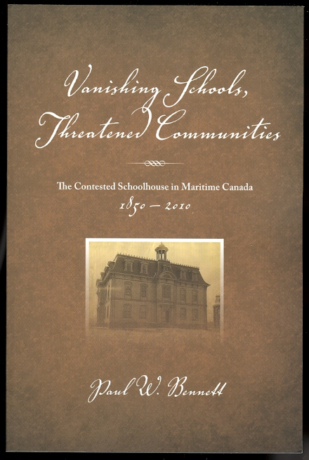 Image for VANISHING SCHOOLS, THREATENED COMMUNITIES: THE CONTESTED SCHOOLHOUSE IN MARITIME CANADA, 1850-2010.
