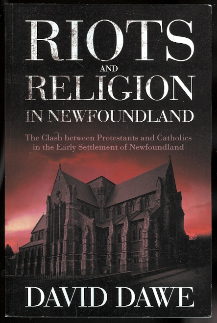 Image for RIOTS AND RELIGION IN NEWFOUNDLAND: THE CLASH BETWEEN PROTESTANTS AND CATHOLICS IN THE EARLY SETTLEMENT OF NEWFOUNDLAND.