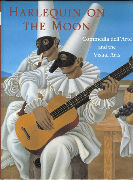 Image for HARLEQUIN ON THE MOON: COMMEDIA DELL'ARTE AND THE VISUAL ARTS.