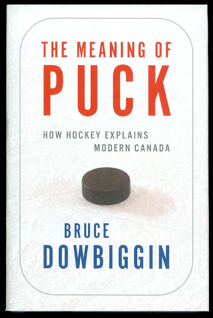 Image for THE MEANING OF PUCK: HOW HOCKEY EXPLAINS MODERN CANADA.