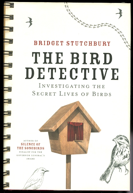 Image for THE BIRD DETECTIVE: INVESTIGATING THE SECRET LIVES OF BIRDS.