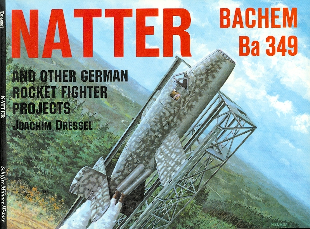 Image for NATTER BACHEM Ba 349 AND OTHER GERMAN ROCKET FIGHTER PROJECTS.