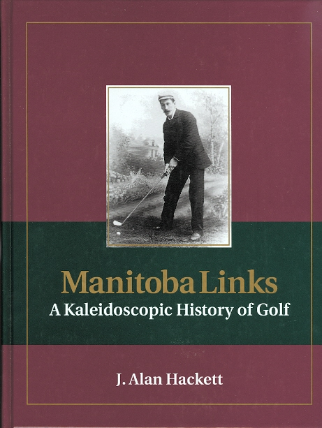 Image for MANITOBA LINKS: A KALEIDOSCOPIC HISTORY OF GOLF.