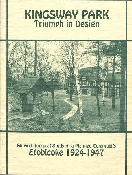 Image for KINGSWAY PARK: TRIUMPH IN DESIGN.  AN ARCHITECTURAL STUDY OF A PLANNED COMMUNITY IN ETOBICOKE 1924-1947.