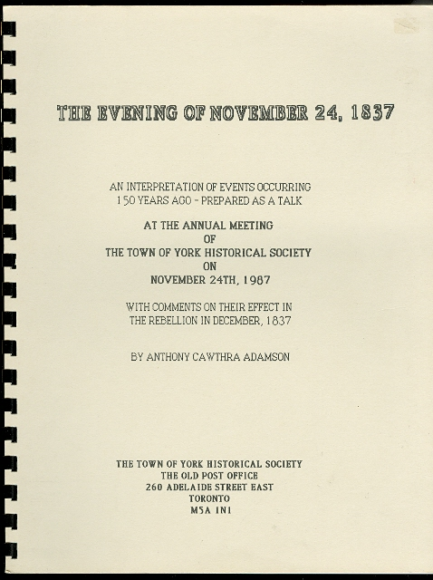 Image for THE EVENING OF NOVEMBER 24, 1837:  AN INTERPRETATION OF EVENTS OCCURRING 150 YEARS AGO - PREPARED AS A TALK AT THE ANNUAL MEETING OF THE TOWN OF YORK HISTORICAL SOCIETY ON NOV. 24th, 1987.  WITH COMMENTS ON THEIR EFFECT IN REBELLION IN DEC., 1837