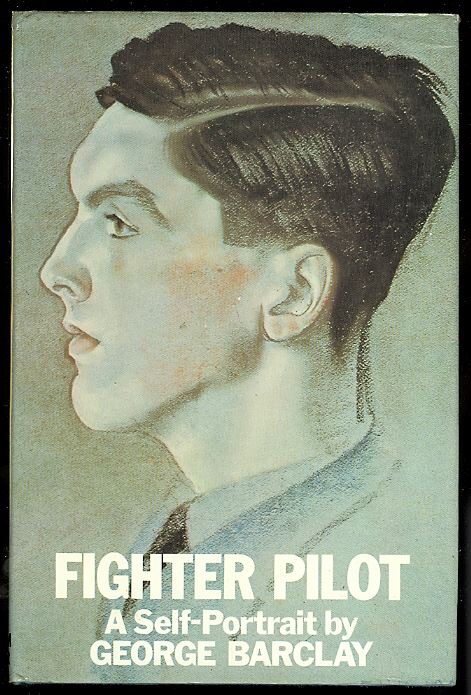 Image for FIGHTER PILOT.  A SELF-PORTRAIT BY GEORGE BARCLAY.