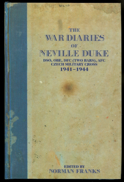 Image for THE WAR DIARIES OF NEVILLE DUKE:  THE JOURNALS OF SQUADRON LEADER N F DUKE, DSO, OBE, DFC & 2 BARS, AFC, MC (Cz), 1941-44.
