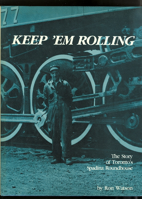 Image for KEEP 'EM ROLLING: THE STORY OF TORONTO'S SPADINA ROUNDHOUSE AS SEEN THROUGH THE CAMERA OF HARRY WATSON 1923-1966.