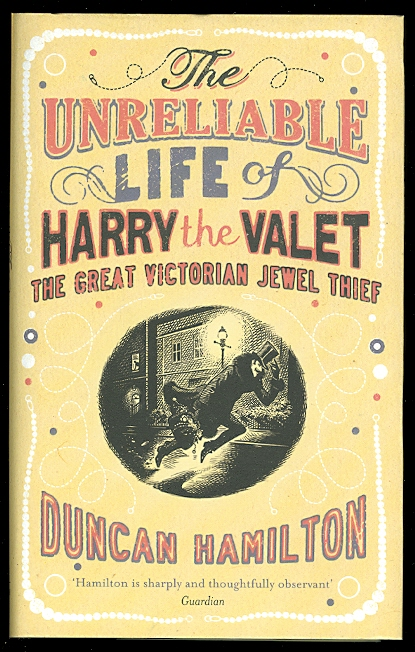 Image for THE UNRELIABLE LIFE OF HARRY THE VALET: THE GREAT VICTORIAN JEWEL THIEF.