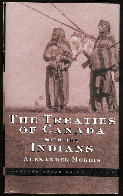 Image for THE TREATIES OF CANADA WITH THE INDIANS OF MANITOBA AND THE NORTH-WEST TERRITORIES, INCLUDING THE NEGOTIATIONS ON WHICH THEY WERE BASED, AND OTHER INFORMATION RELATING THERETO.