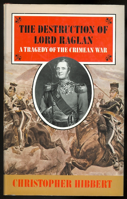 Image for THE DESTRUCTION OF LORD RAGLAN:  A TRAGEDY OF THE CRIMEAN WAR 1854-55.