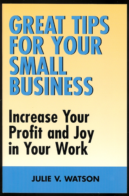 Image for GREAT TIPS FOR YOUR SMALL BUSINESS: INCREASE YOUR PROFIT AND JOY IN YOUR WORK.
