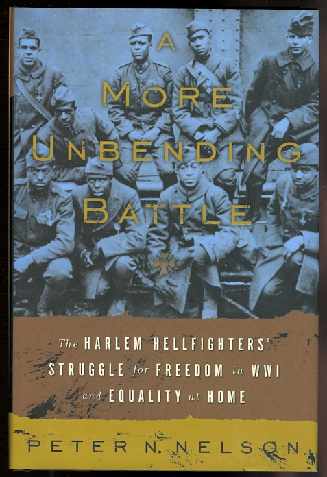 Image for A MORE UNBENDING BATTLE:  THE HARLEM HELLFIGHTERS' STRUGGLE FOR FREEDOM IN WWI AND EQUALITY AT HOME.