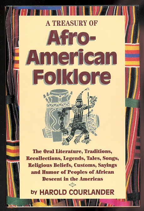 Image for A TREASURY OF AFRO-AMERICAN FOLKLORE:  THE ORAL LITERTURE, TRADITIONS, RECOLLECTIONS, LEGENDS, TALES, SONGS, RELIGIOUS BELIEFS, CUSTOMS, SAYINGS, AND HUMOR OF PEOPLES OF AFRICAN DESCENT IN THE AMERICAS.