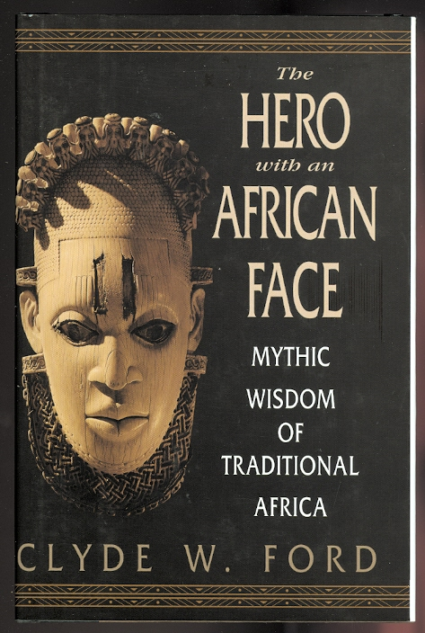 Image for THE HERO WITH AN AFRICAN FACE:  MYTHIC WISDOM OF TRADITIONAL AFRICA.