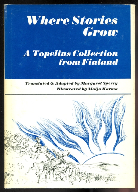 Image for WHERE STORIES GROW.  A TOPELIUS COLLECTION FROM FINLAND.