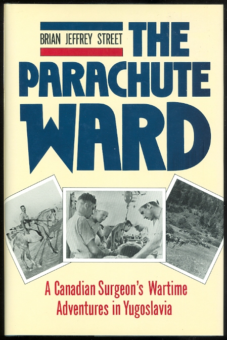 Image for THE PARACHUTE WARD:  A CANADIAN SURGEON'S WARTIME ADVENTURES IN YUGOSLAVIA.