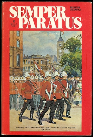 Image for SEMPER PARATUS:  THE HISTORY OF THE ROYAL HAMILTON LIGHT INFANTRY (WENTWORTH REGIMENT) 1862-1977.