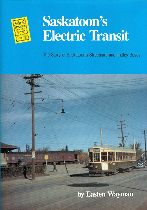 Image for SASKATOON'S ELECTRIC TRANSIT: THE STORY OF SASKATOON'S STREEETCARS AND TROLLEY BUSES.