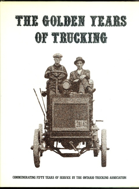 Image for THE GOLDEN YEARS OF TRUCKING: COMMEMORATING FIFTY YEARS OF SERVICE BY THE ONTARIO TRUCKING ASSOCIATION, 1926-1976.
