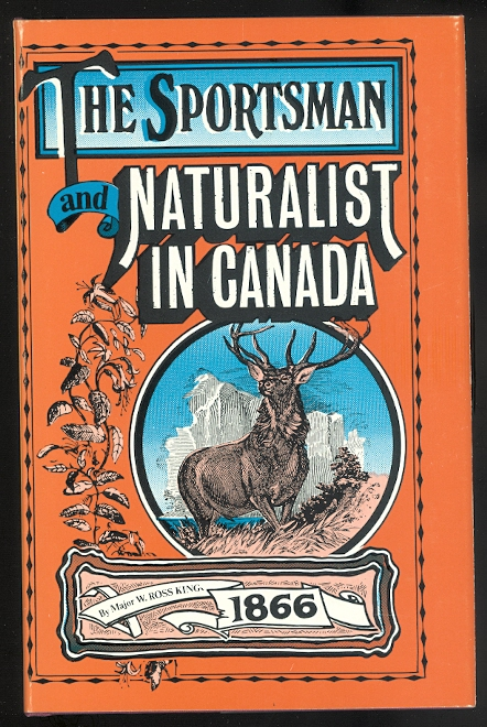 Image for THE SPORTSMAN AND NATURALIST IN CANADA; OR NOTES ON THE NATURAL HISTORY OF THE GAME, GAME BIRDS, AND FISH OF THAT COUNTRY.