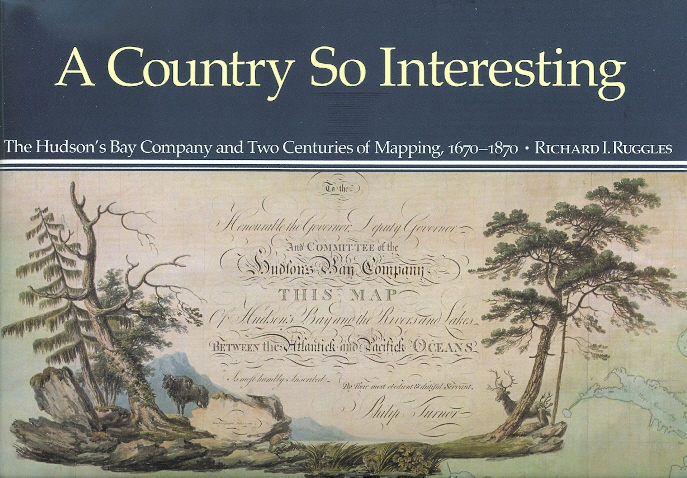 Image for A COUNTRY SO INTERESTING:  THE HUDSON'S BAY COMPANY AND TWO CENTURIES OF MAPPING, 1670-1870.