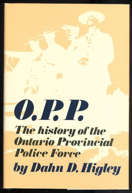 Image for O.P.P.:  THE HISTORY OF THE ONTARIO PROVINCIAL POLICE FORCE.