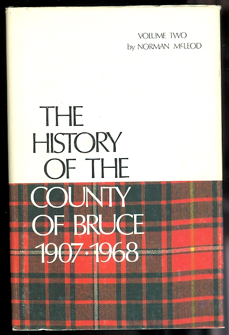 Image for THE HISTORY OF THE COUNTY OF BRUCE AND THE MINOR MUNICIPALITIES THEREIN, 1907-1968, PROVINCE OF ONTARIO, CANADA.  VOLUME TWO.